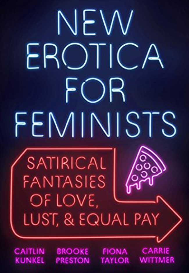 he cover for New Erotica For Feminists: Satirical Fantasies of Love, Lust and Equal Pay. The title and author appear as neon signs on a black background.