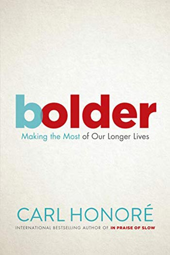 """Book Cover for """"Bolder: Making the Most of Our Longer Lives:"""