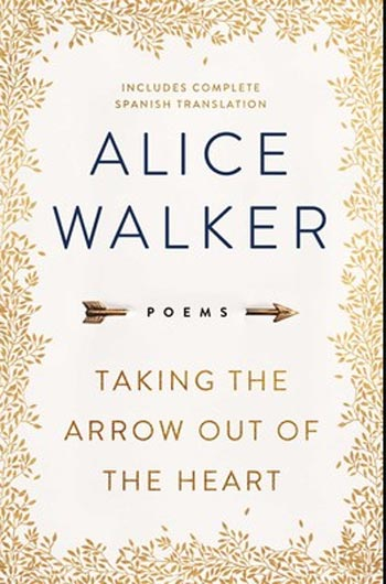 Taking the Arrow Out of the Heartby Alice Walker