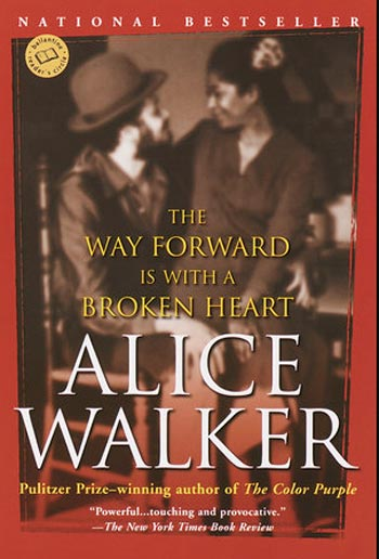 The Way Forward Is With a Broken Heartby Alice Walker
