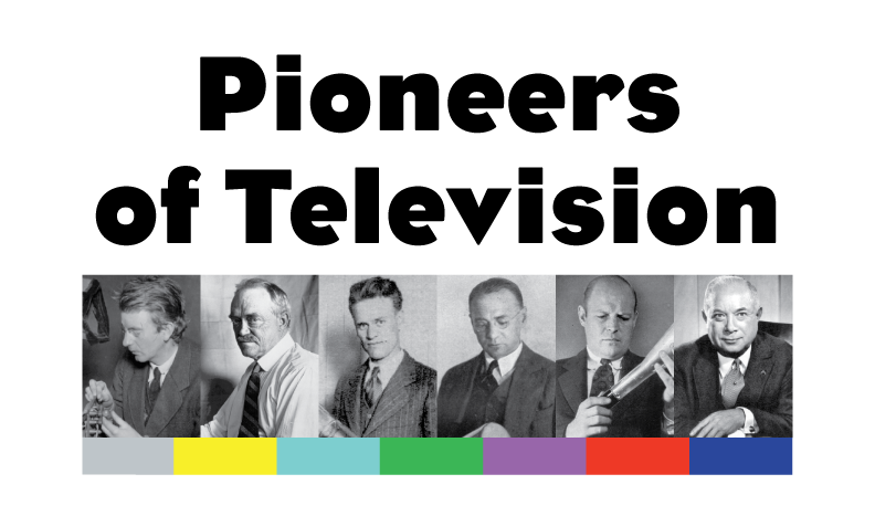 The Pioneers of Television