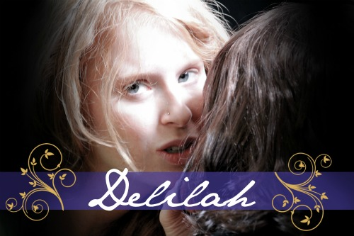 Notorious Women of the Bible - Delilah