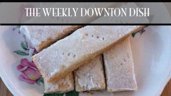 The Weekly Downton Dish: The Spanish Invasion - Classic Never Fail Shortbread from Pamela Foster, DowntonAbbeyCooks.com