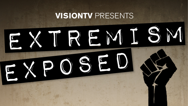 VisionTV Presents Extremism Exposed