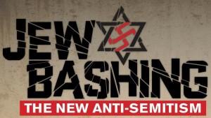 Jew Bashing: The New Anti-Semitism