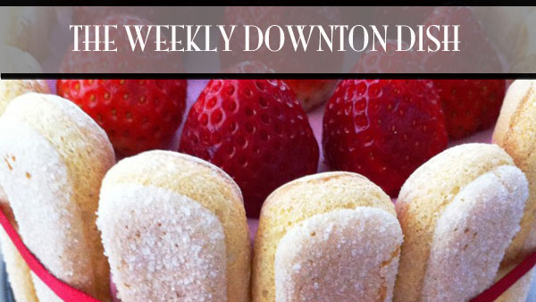 The Weekly Downton Dish: Kitchen and Other Nightmares - Guiltless Strawberry Charlotte Russe by Pamela Foster, DowntonAbbeyCooks.com