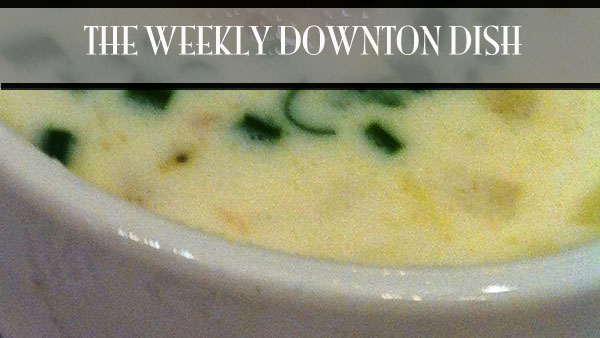 The Weekly Downton Dish: The End is Near - Cullen Skink by Pamela Foster, DowntonAbbeyCooks.com