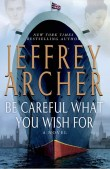 Pages of History Contest: Be Careful What You Wish For by Jeffrey Archer - Raincoast Books