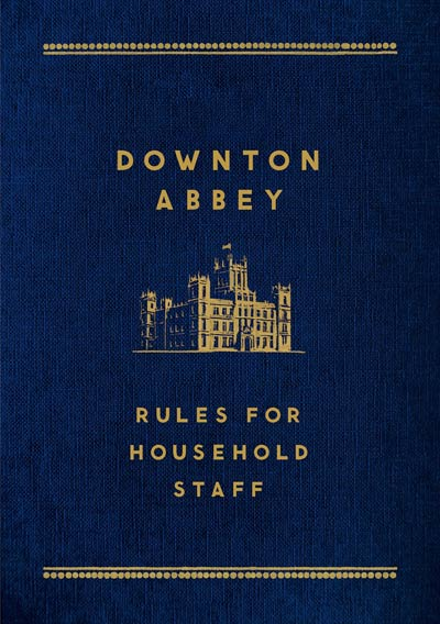 Downton Abbey: Rules for Household Staff - Raincoast Books - Love Downton Style Contest