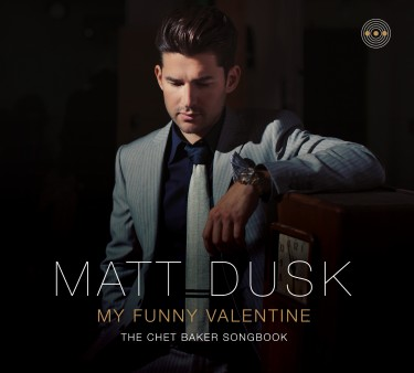 Born To Be Blue Contest: Matt Dusk - My Funny Valentine: The Chet Baker Songbook