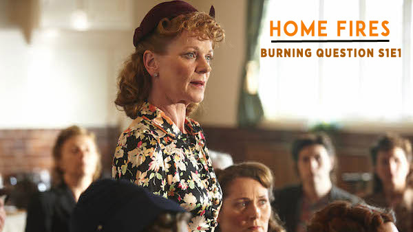 Home Fires Burning Question S1E1