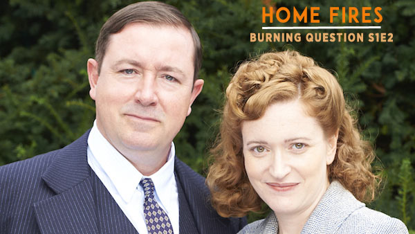 Home Fires Burning Question S1E2