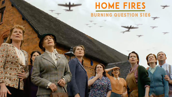 Home Fires Burning Question S1E6