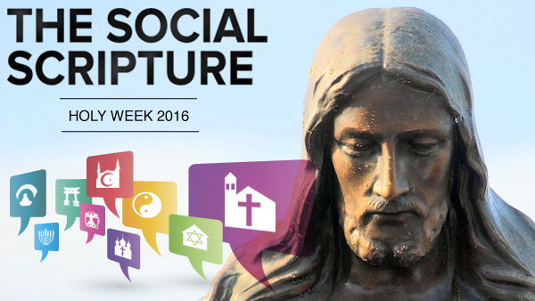 The Social Scripture: Holy Week 2016