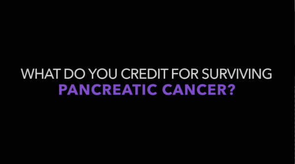 Cancer Saved My Life: What Do You Credit For Surviving Pancreatic Cancer