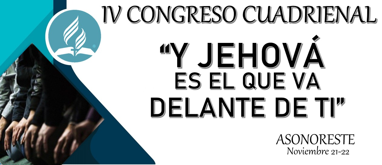 """IV Congreso Cuadrienal - """"Y Jehová es el que va delante de Ti"""""""