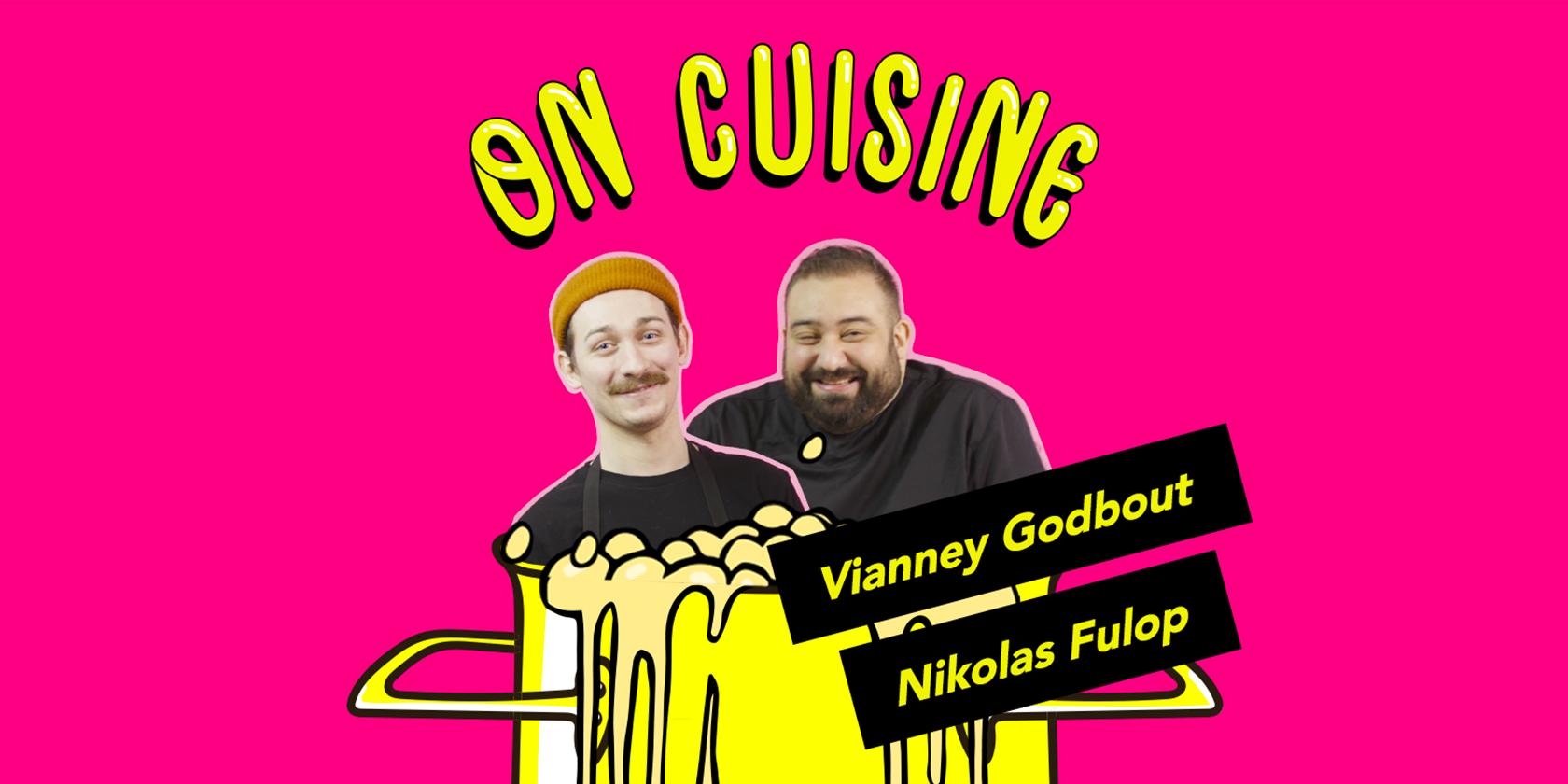On cuisine Nikolas Fulop et Vianney Godbout