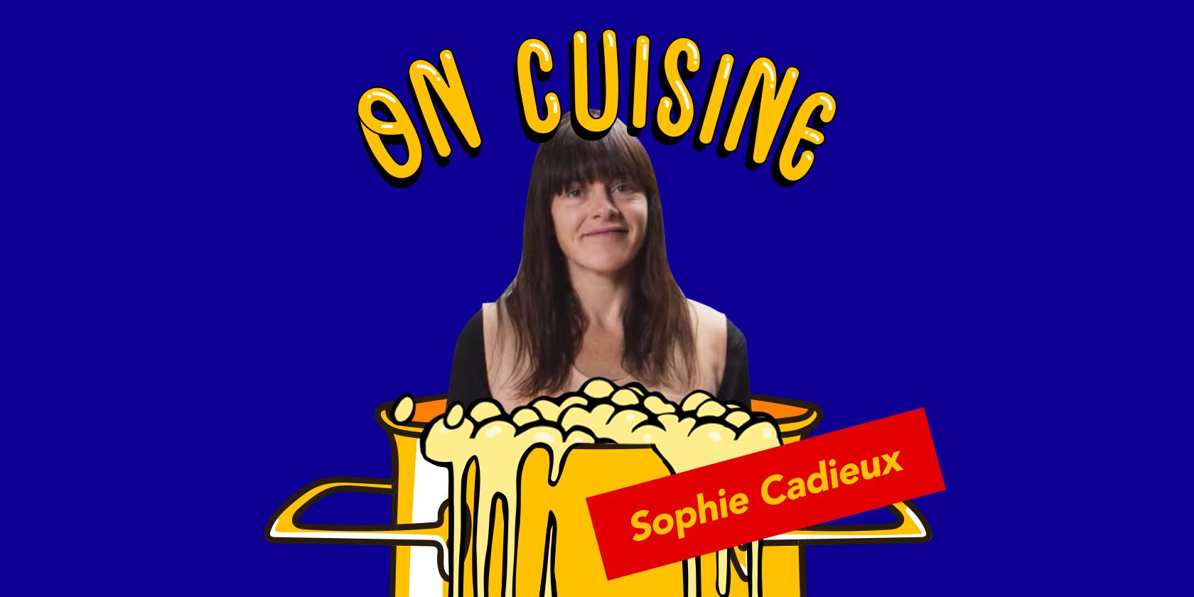 On cuisine Sophie Cadieux