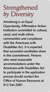 Armstrong is an Equal Opportunity, Affirmative-Action Institution. Persons needing reasonable accommodations under ADA to participate in the application process should contact Human Resources at 912.344.2587