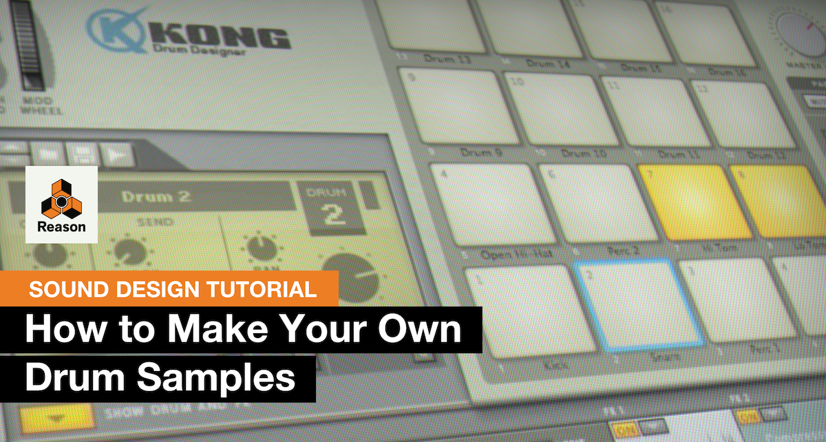 Sound Design Tutorial: How To Make Your Own Drum Samples in Reason