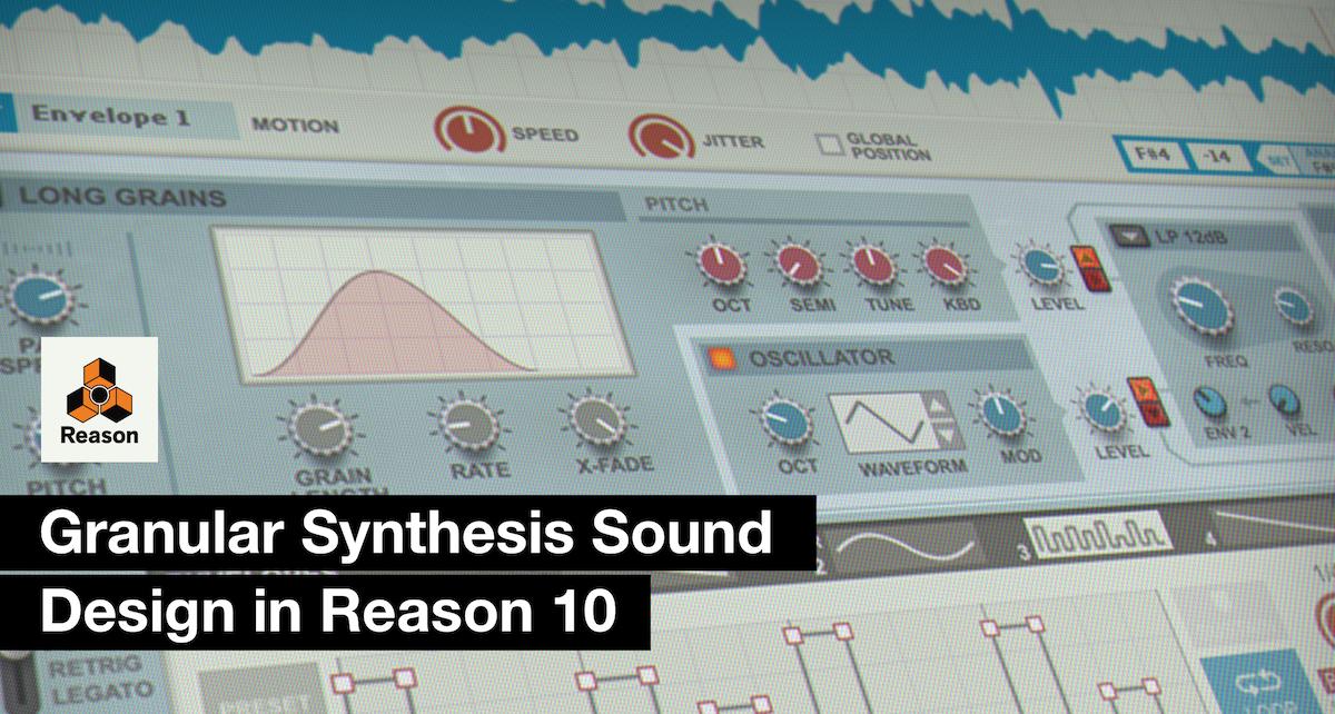 Tutorial: Granular Synthesis Sound Design in Reason 10