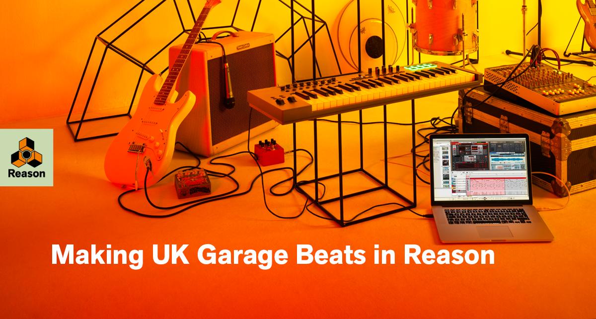 How To Make UK Garage Beats in Reason 10