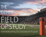 The Other Field of Study: Harvard Athletics in the Spotlight