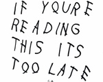 Drake- If You're Reading This It's Too Late
