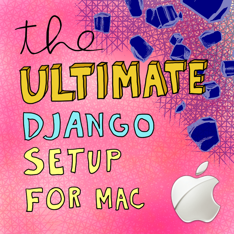 The Ultimate Django Setup on Mac thumbnail