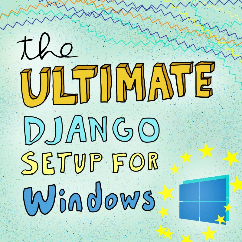 The Ultimate Django Setup on Windows 10 thumbnail